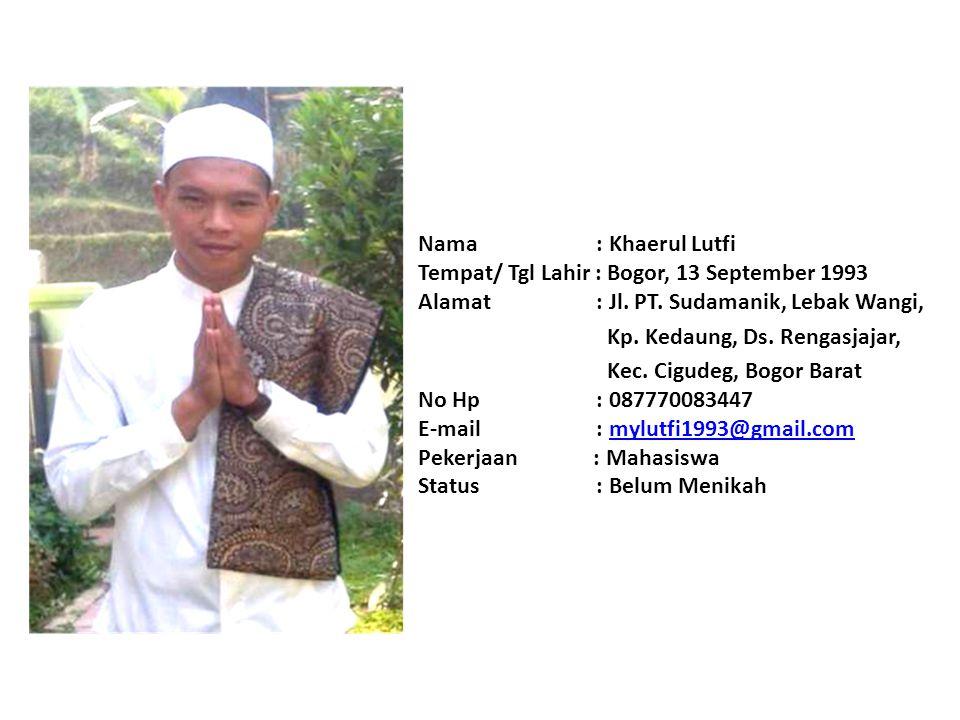 Nama : Khaerul Lutfi Tempat/ Tgl Lahir : Bogor, 13 September 1993 Alamat : Jl.