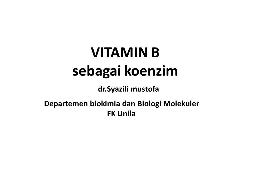 VITAMIN B sebagai koenzim dr.Syazili mustofa Departemen biokimia dan Biologi Molekuler FK Unila