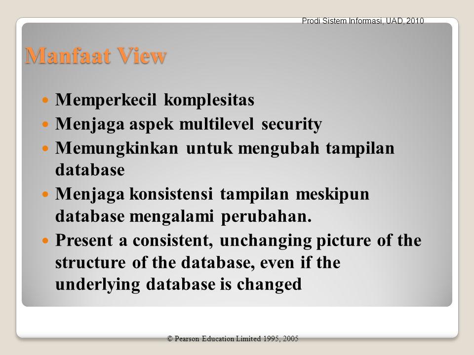 Prodi Sistem Informasi, UAD, 2010 Manfaat View Memperkecil komplesitas Menjaga aspek multilevel security Memungkinkan untuk mengubah tampilan database Menjaga konsistensi tampilan meskipun database mengalami perubahan.