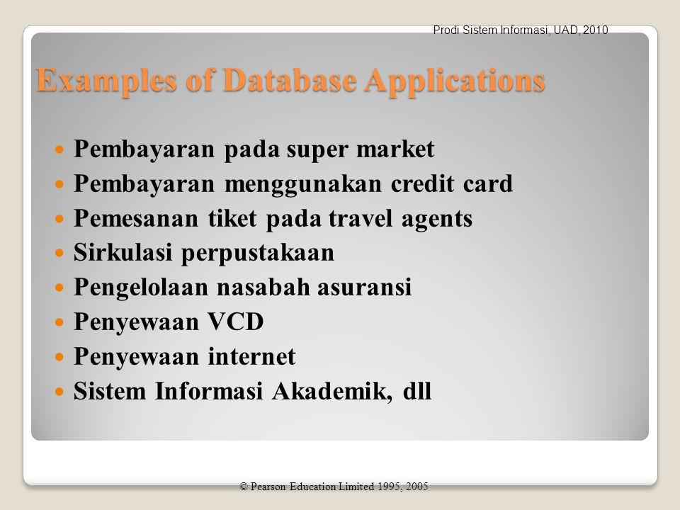 Prodi Sistem Informasi, UAD, 2010 File-Based Approach - traditional Kumpulan program aplikasi yang memberikan layanan kepada end user (misal laporan) Masing-masing program memiliki dan mengelola data sendiri-sendiri © Pearson Education Limited 1995, 2005