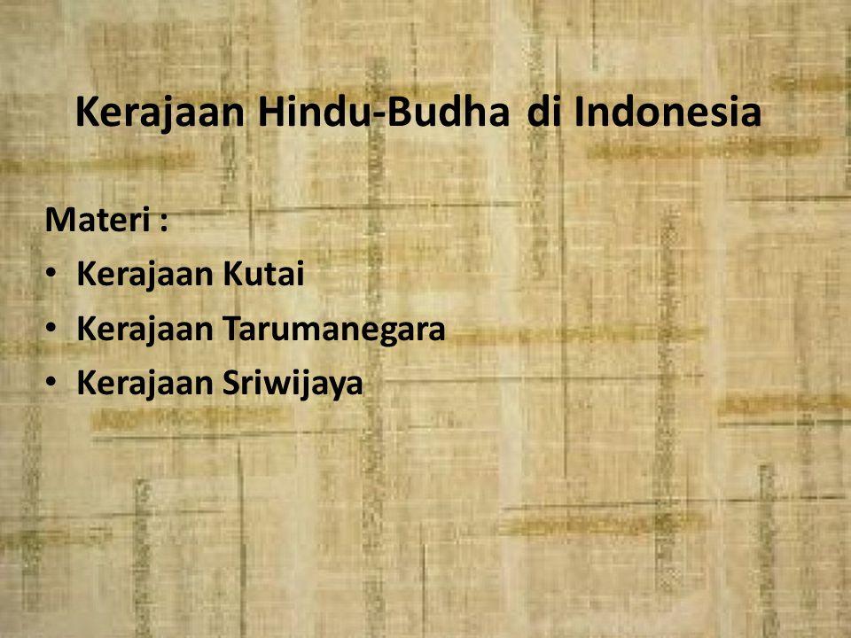 Kerajaan Hindu-Budha di Indonesia Materi : Kerajaan Kutai Kerajaan Tarumanegara Kerajaan Sriwijaya
