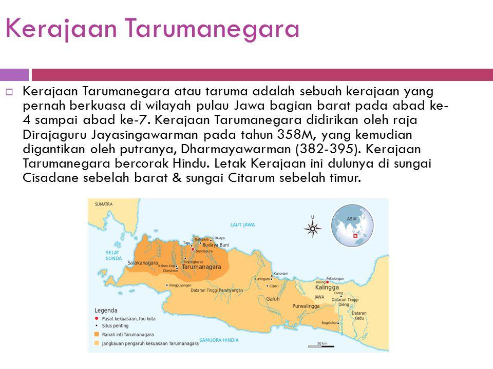 Kerajaan Tarumanegara  Kerajaan Tarumanegara atau taruma adalah sebuah kerajaan yang pernah berkuasa di wilayah pulau Jawa bagian barat pada abad ke-