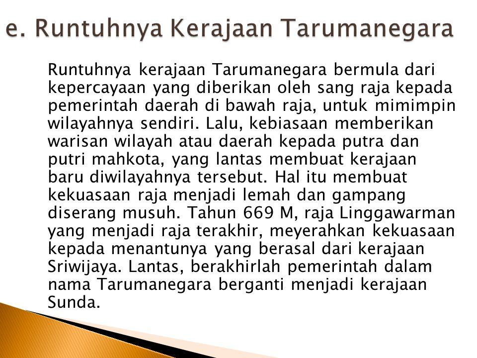 Runtuhnya kerajaan Tarumanegara bermula dari kepercayaan yang diberikan oleh sang raja kepada pemerintah daerah di bawah raja, untuk mimimpin wilayahn