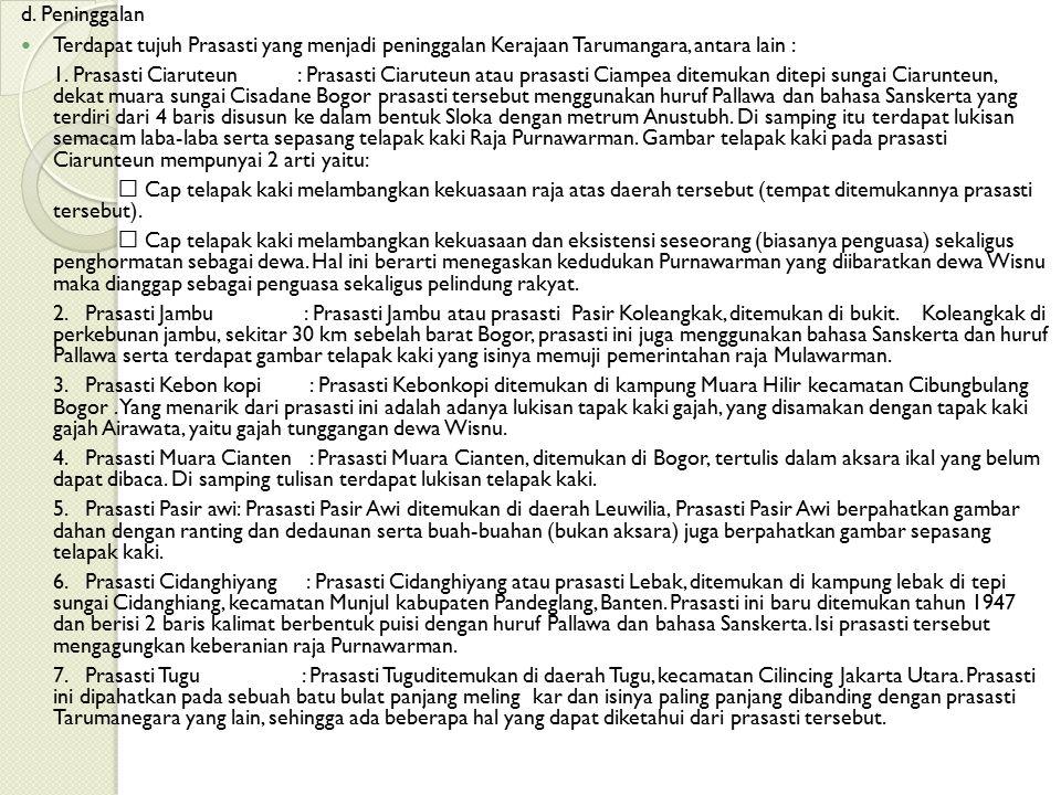 d. Peninggalan Terdapat tujuh Prasasti yang menjadi peninggalan Kerajaan Tarumangara, antara lain : 1. Prasasti Ciaruteun : Prasasti Ciaruteun atau pr