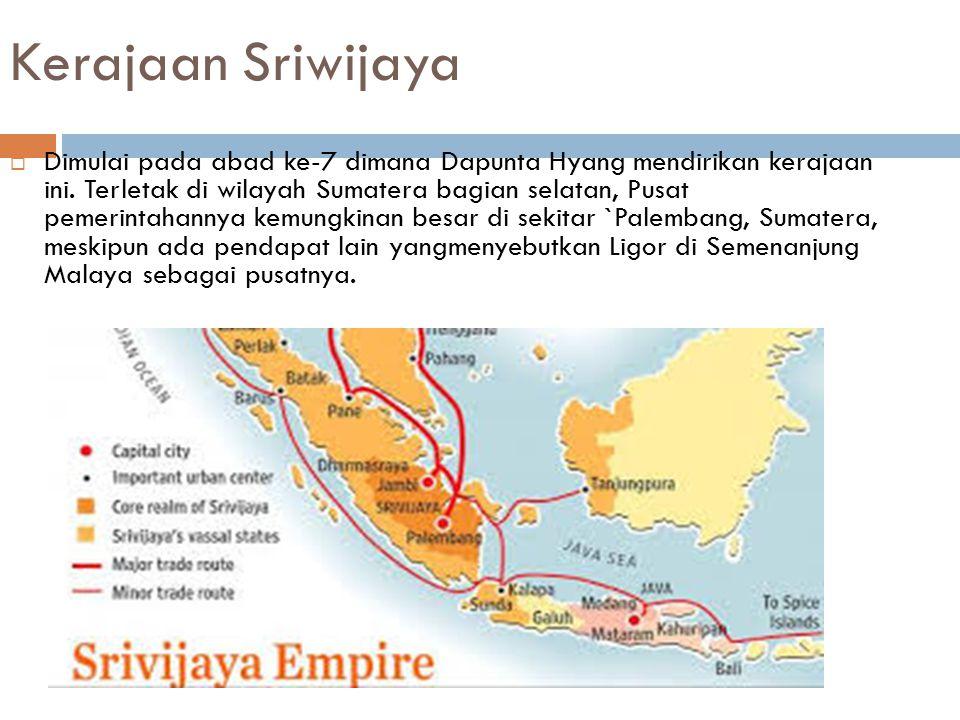 Kerajaan Sriwijaya  Dimulai pada abad ke-7 dimana Dapunta Hyang mendirikan kerajaan ini. Terletak di wilayah Sumatera bagian selatan, Pusat pemerinta