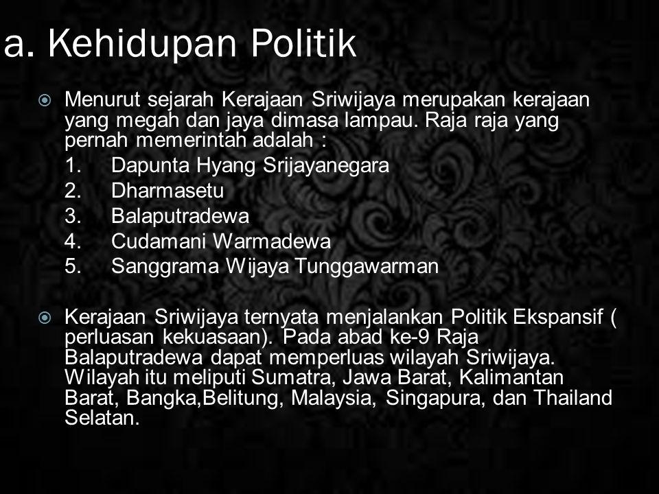 a. Kehidupan Politik  Menurut sejarah Kerajaan Sriwijaya merupakan kerajaan yang megah dan jaya dimasa lampau. Raja raja yang pernah memerintah adala