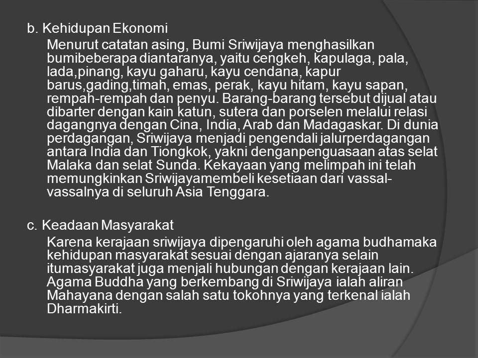 b. Kehidupan Ekonomi Menurut catatan asing, Bumi Sriwijaya menghasilkan bumibeberapa diantaranya, yaitu cengkeh, kapulaga, pala, lada,pinang, kayu gah