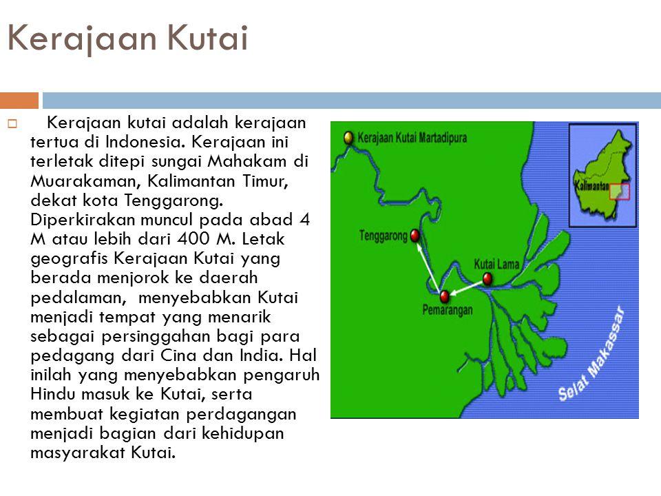 Kerajaan Kutai  Kerajaan kutai adalah kerajaan tertua di Indonesia. Kerajaan ini terletak ditepi sungai Mahakam di Muarakaman, Kalimantan Timur, deka
