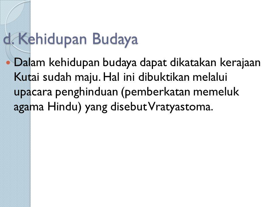 d. Kehidupan Budaya Dalam kehidupan budaya dapat dikatakan kerajaan Kutai sudah maju. Hal ini dibuktikan melalui upacara penghinduan (pemberkatan meme