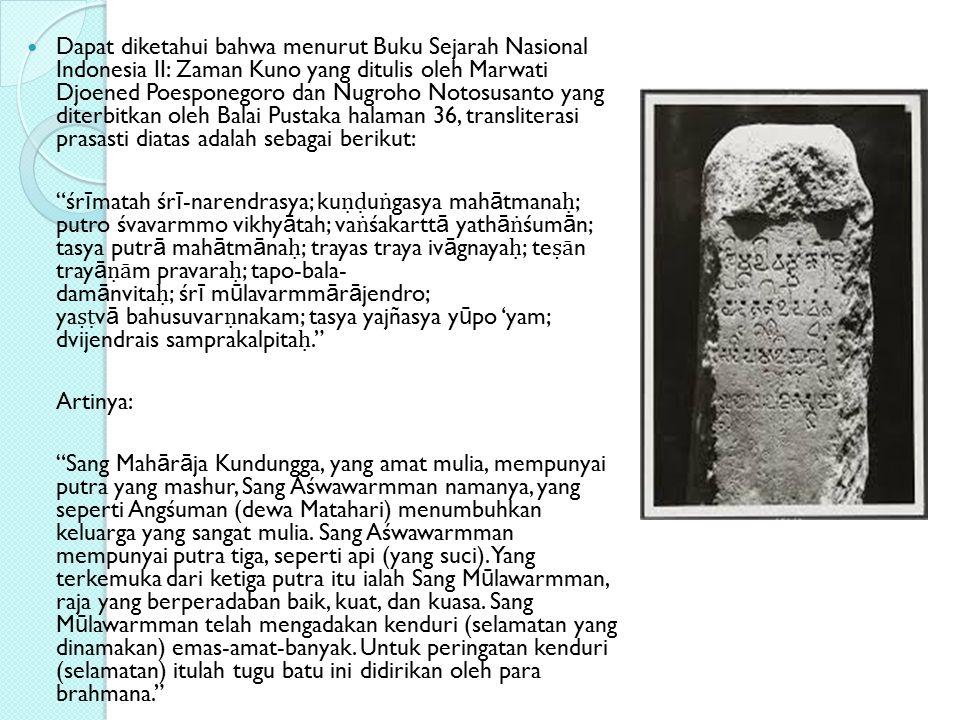 Dapat diketahui bahwa menurut Buku Sejarah Nasional Indonesia II: Zaman Kuno yang ditulis oleh Marwati Djoened Poesponegoro dan Nugroho Notosusanto ya