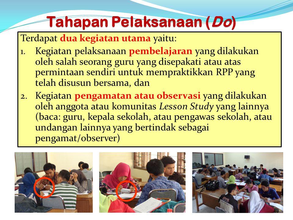 Tahapan Pelaksanaan (Do) Terdapat dua kegiatan utama yaitu: 1. Kegiatan pelaksanaan pembelajaran yang dilakukan oleh salah seorang guru yang disepakat
