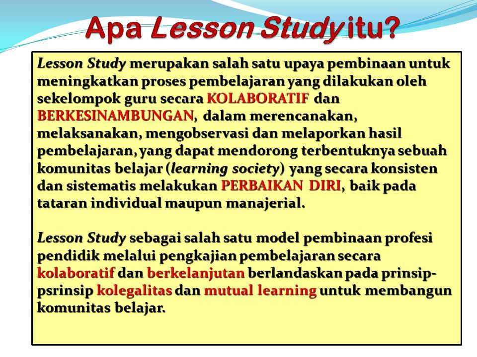 Lesson Study merupakan salah satu upaya pembinaan untuk meningkatkan proses pembelajaran yang dilakukan oleh sekelompok guru secara KOLABORATIF dan BE