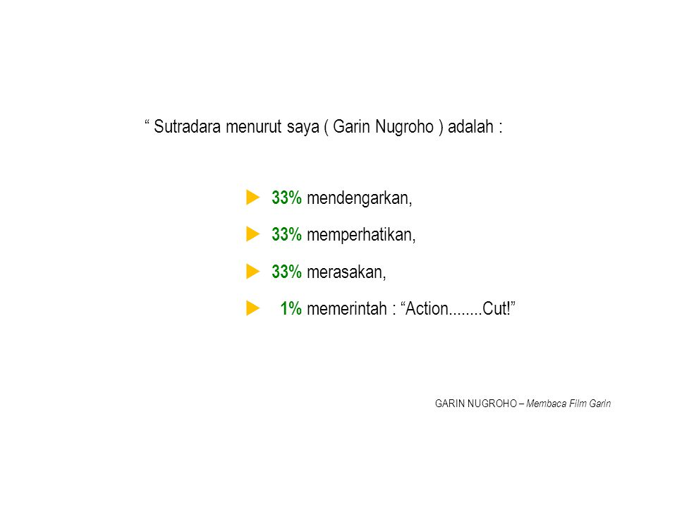 """"""" Sutradara menurut saya ( Garin Nugroho ) adalah : GARIN NUGROHO – Membaca Film Garin  33% mendengarkan,  33% memperhatikan,  33% merasakan,  1%"""