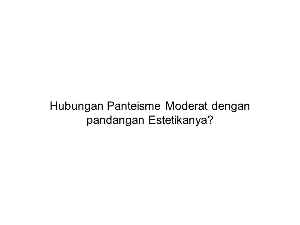 Hubungan Panteisme Moderat dengan pandangan Estetikanya?