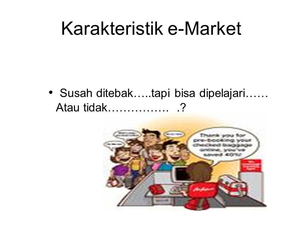 Karakteristik e-Market Susah ditebak…..tapi bisa dipelajari…… Atau tidak……………..?
