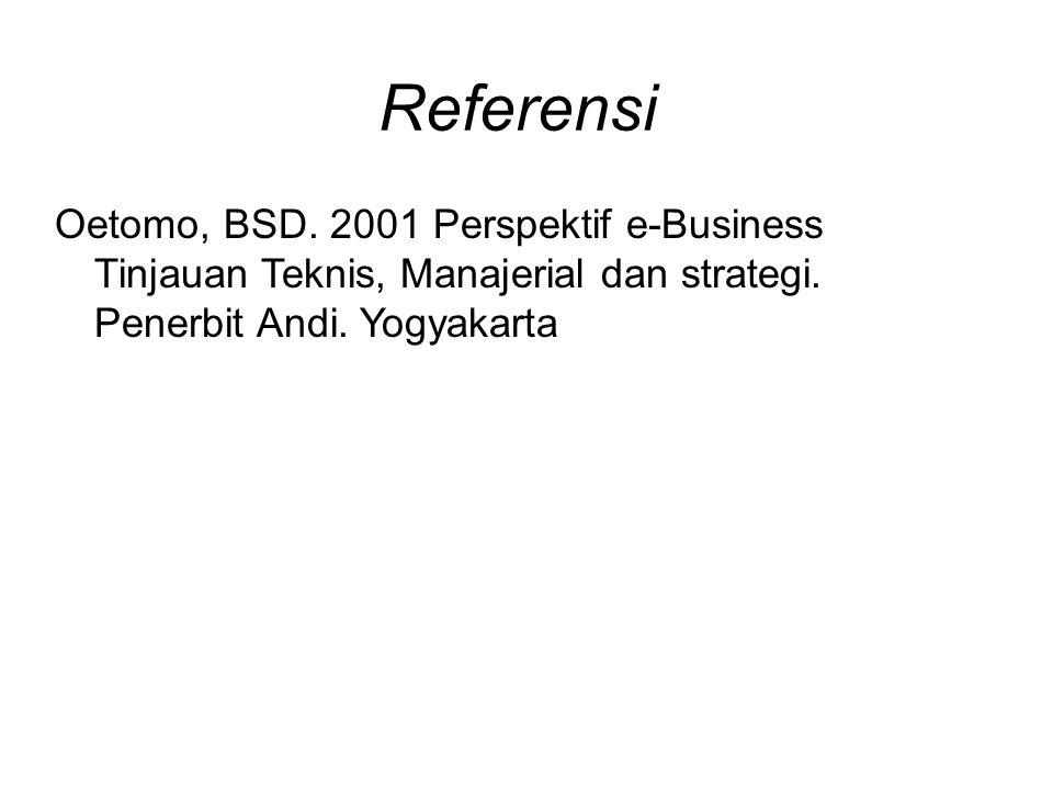 Referensi Oetomo, BSD. 2001 Perspektif e-Business Tinjauan Teknis, Manajerial dan strategi. Penerbit Andi. Yogyakarta