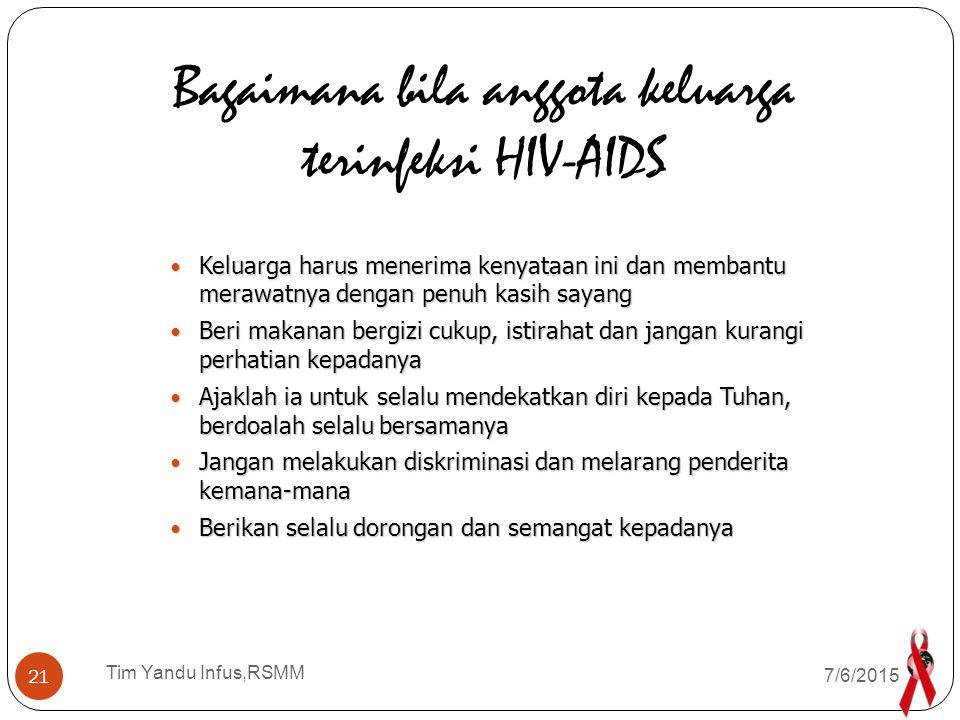 Tim Yandu Infus,RSMM Gunakan selalu ' Kondom' bila berhubungan seksual Gunakan selalu ' Kondom' bila berhubungan seksual Suami istri yang sudah terinfeksi tetap memakai ' Kondom' bila berhubungan seksual Suami istri yang sudah terinfeksi tetap memakai ' Kondom' bila berhubungan seksual Mintalah nasehat pada Dokter yang merawat Anda Mintalah nasehat pada Dokter yang merawat Anda Bagiamana kalau ' Anda' sudah terinfeksi HIV-AIDS ….