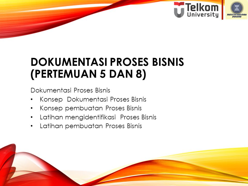DOKUMENTASI PROSES BISNIS (PERTEMUAN 5 DAN 8) Dokumentasi Proses Bisnis Konsep Dokumentasi Proses Bisnis Konsep pembuatan Proses Bisnis Latihan mengid