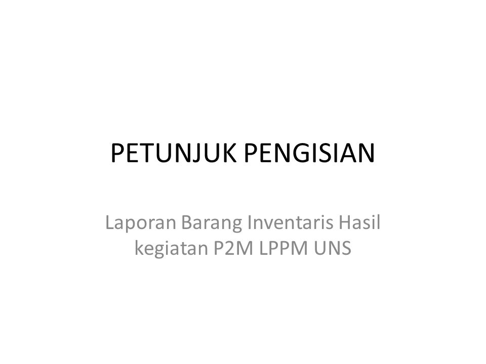 PETUNJUK PENGISIAN Laporan Barang Inventaris Hasil kegiatan P2M LPPM UNS