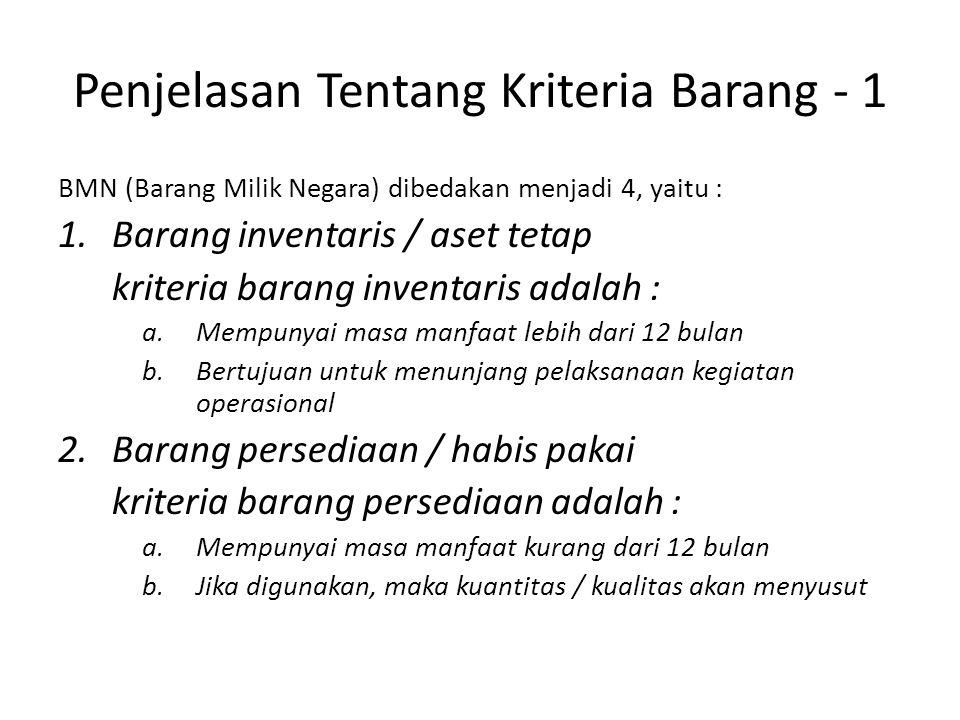 Penjelasan Tentang Kriteria Barang - 1 BMN (Barang Milik Negara) dibedakan menjadi 4, yaitu : 1.Barang inventaris / aset tetap kriteria barang inventa
