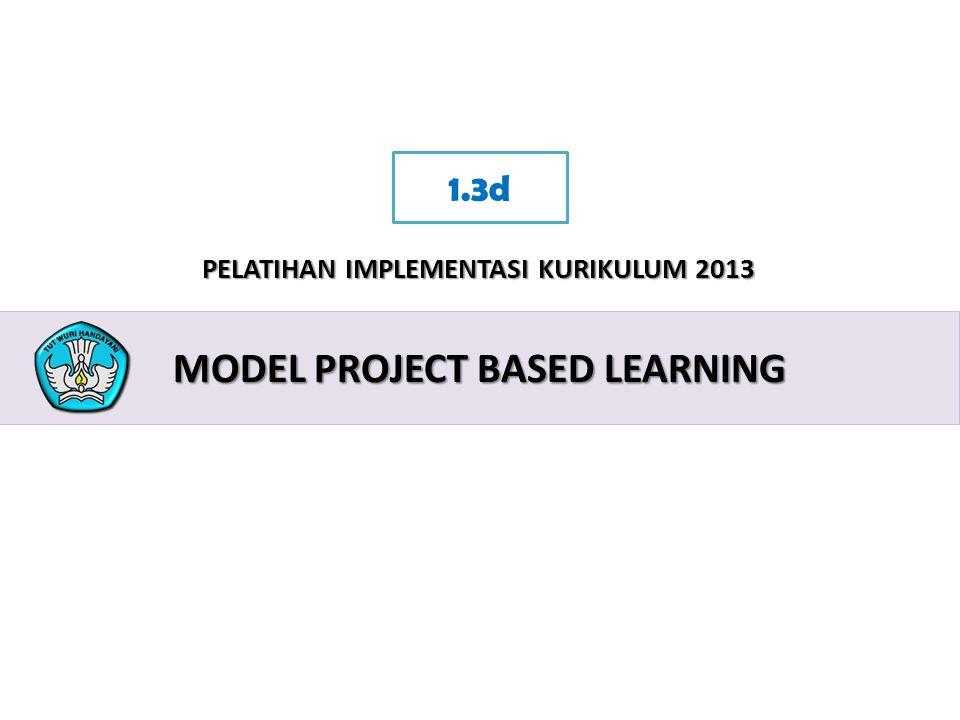 2 PELATIHAN IMPLEMENTASI KURIKULUM 2013 MODEL PROJECT BASED LEARNING 1.3d