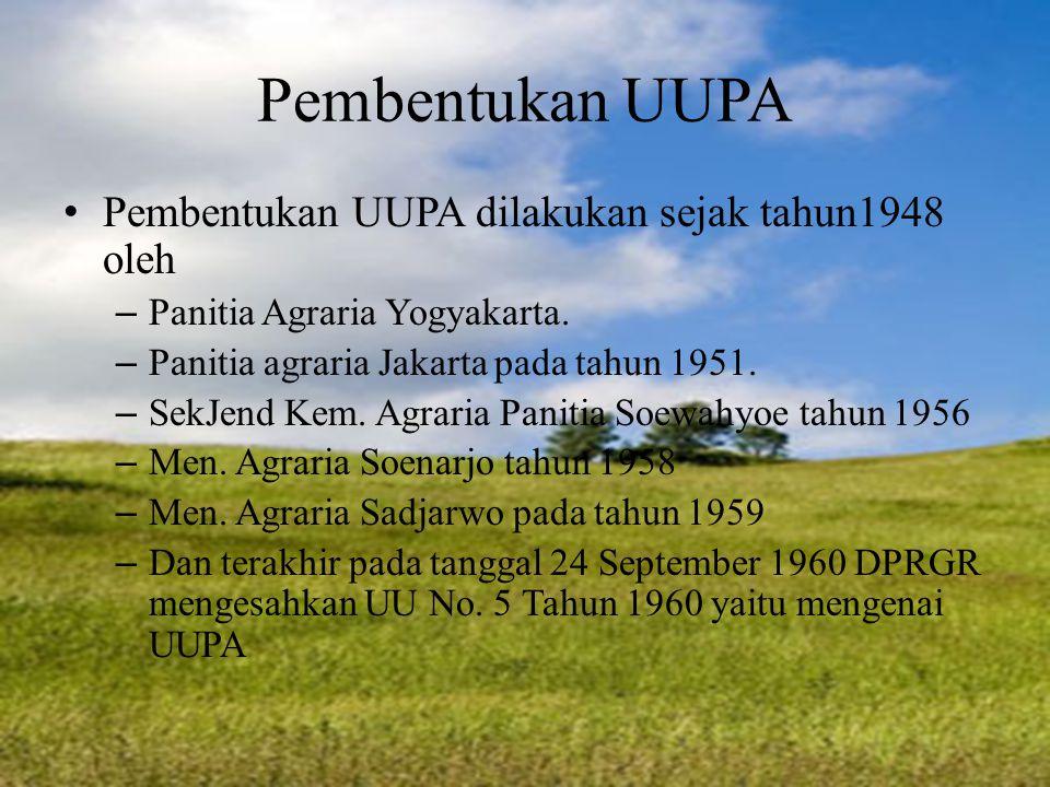 Pembentukan UUPA P embentukan UUPA dilakukan sejak tahun1948 oleh –P–P anitia Agraria Yogyakarta. –P–P anitia agraria Jakarta pada tahun 1951. –S–S ek