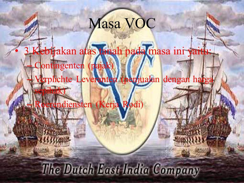 Masa VOC 3 Kebijakan atas tanah pada masa ini yaitu: –C–C ontingenten (pajak) –V–V erplichte Leveranten (penjualan dengan harga sepihak) –R–R oerendie
