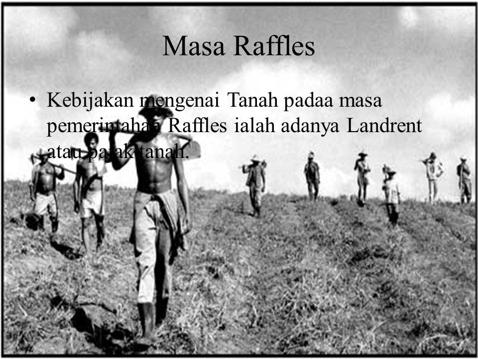 Masa Raffles K ebijakan mengenai Tanah padaa masa pemerintahan Raffles ialah adanya Landrent atau pajak tanah.