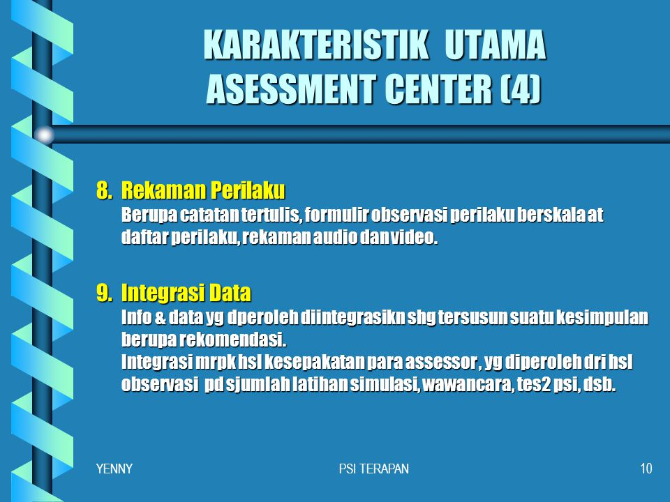 KARAKTERISTIK UTAMA ASESSMENT CENTER (3) 6.Assessor (Penilai) Hrs menggunakan lebih dr satu assessor, utk mengoptimalkan objektivitas penilaian dan me