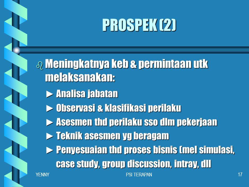 """PROSPEK (1) b Brkembangnya keb akan """"evaluasi psi"""" mjd asesmen kompetensi b Keb asesmen telah mjd perhatian utama para Pimpinan Puncak (Fit & Proper)"""