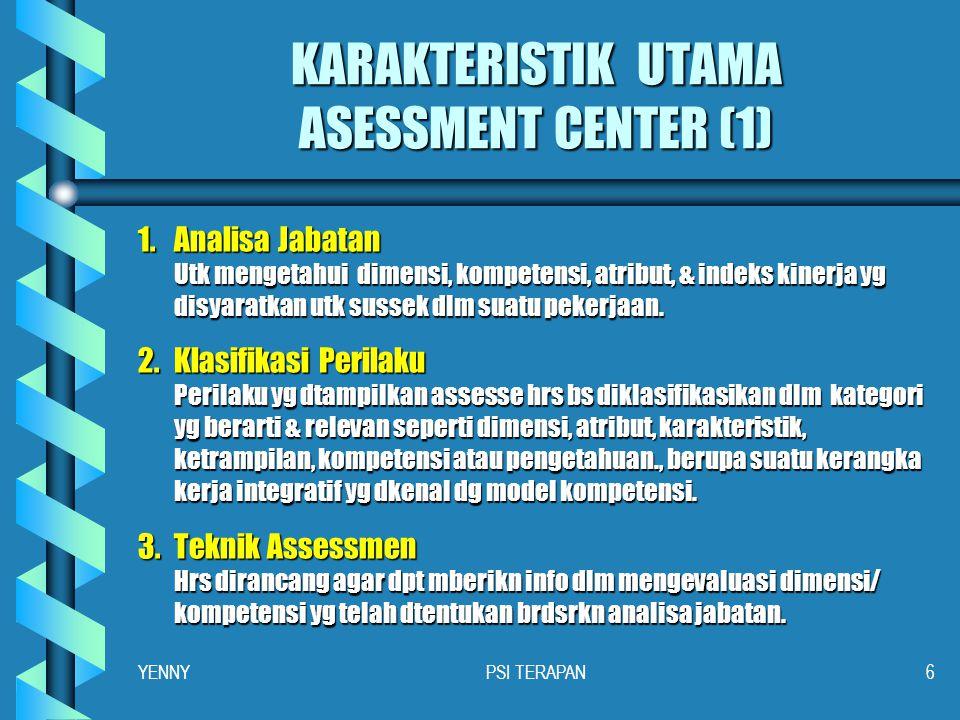 PROSES ASSESSMENT CENTER YENNYPSI TERAPAN5 Identifikasi Kriteria Sukses (mel Internal Criterium Success) Penetapan Kriteria (Klarifikasi & Konfirmasi