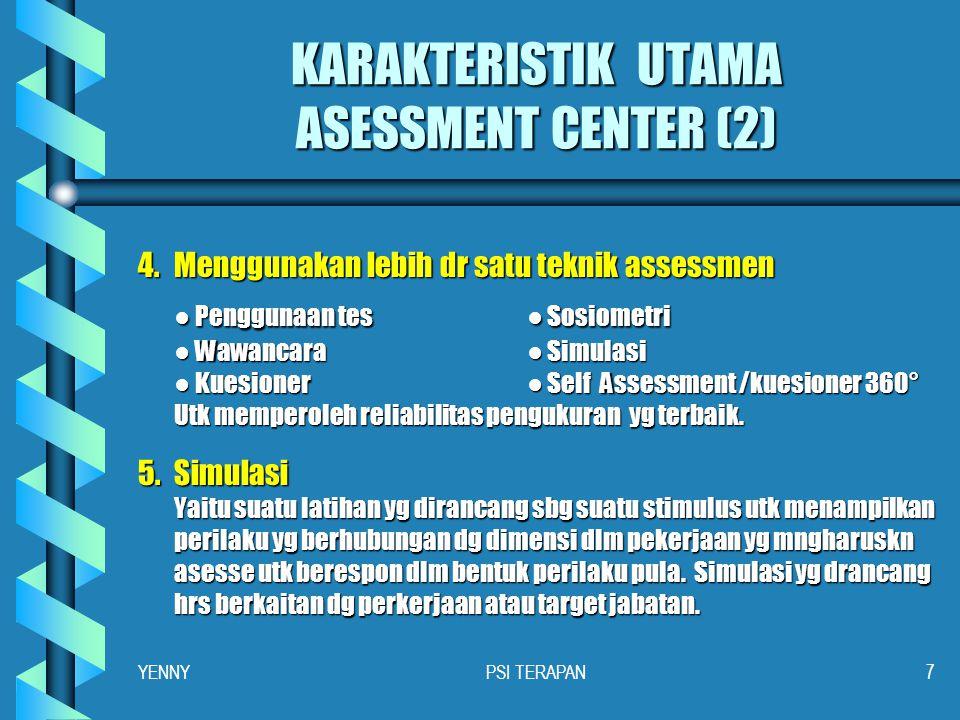 KARAKTERISTIK UTAMA ASESSMENT CENTER (1) 1.Analisa Jabatan Utk mengetahui dimensi, kompetensi, atribut, & indeks kinerja yg disyaratkan utk sussek dlm