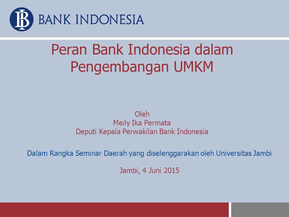 Peran Bank Indonesia dalam Pengembangan UMKM Oleh Meily Ika Permata Deputi Kepala Perwakilan Bank Indonesia Dalam Rangka Seminar Daerah yang diselengg