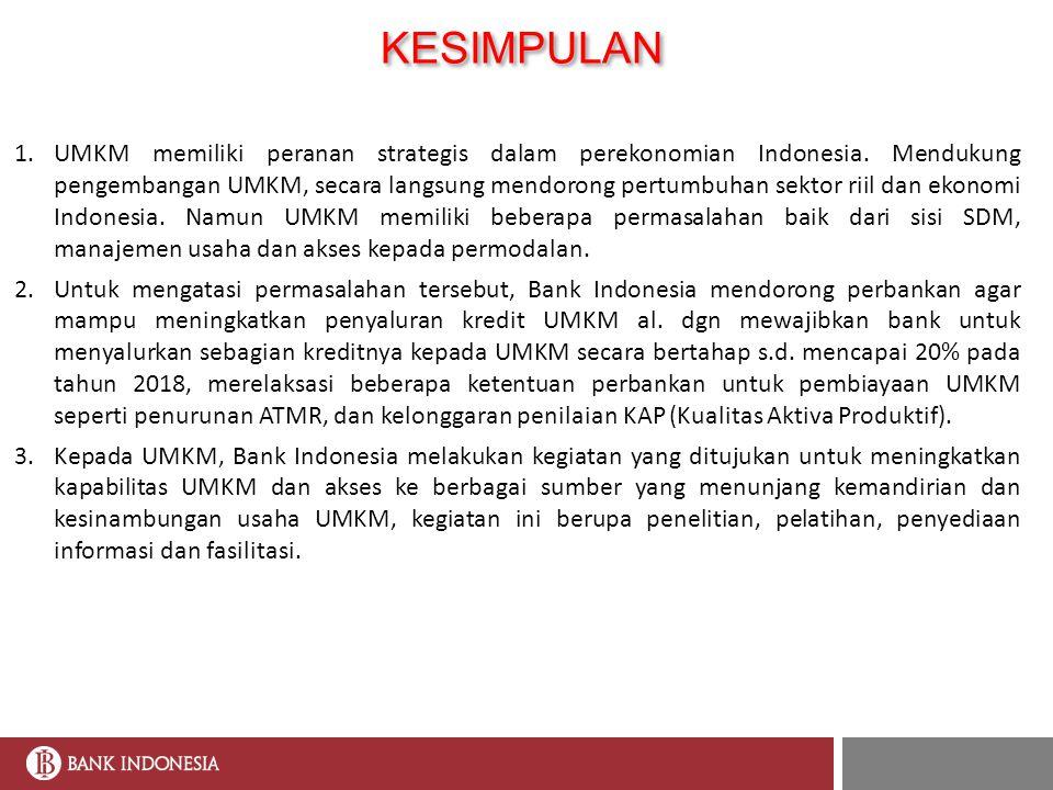 KESIMPULAN 1.UMKM memiliki peranan strategis dalam perekonomian Indonesia. Mendukung pengembangan UMKM, secara langsung mendorong pertumbuhan sektor r