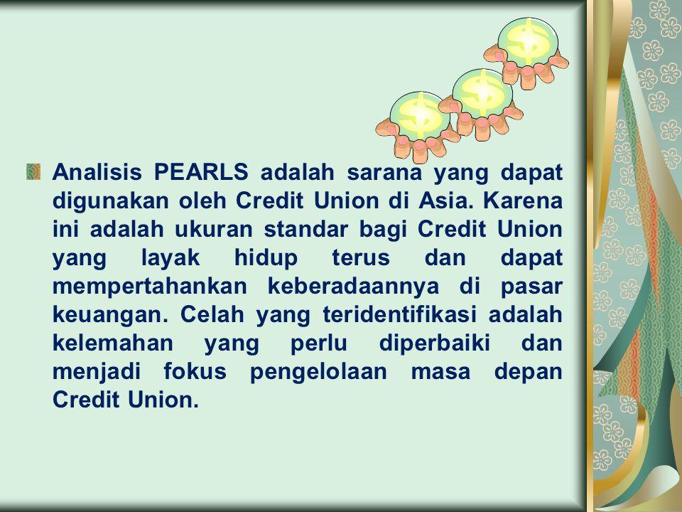 Analisis PEARLS adalah sarana yang dapat digunakan oleh Credit Union di Asia. Karena ini adalah ukuran standar bagi Credit Union yang layak hidup teru
