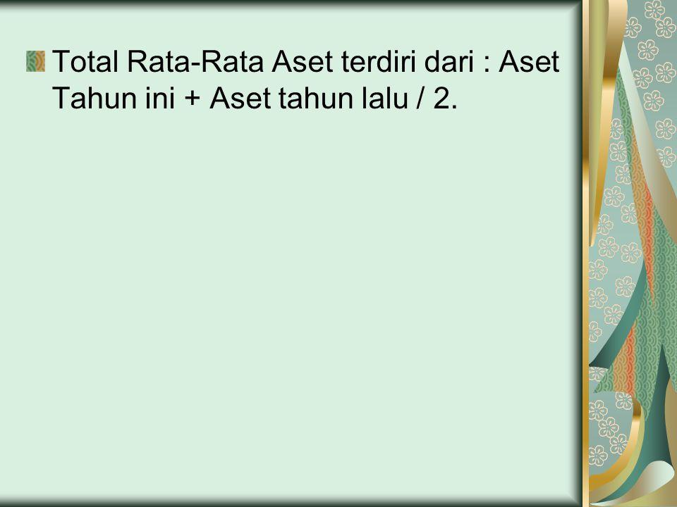 Total Rata-Rata Aset terdiri dari : Aset Tahun ini + Aset tahun lalu / 2.