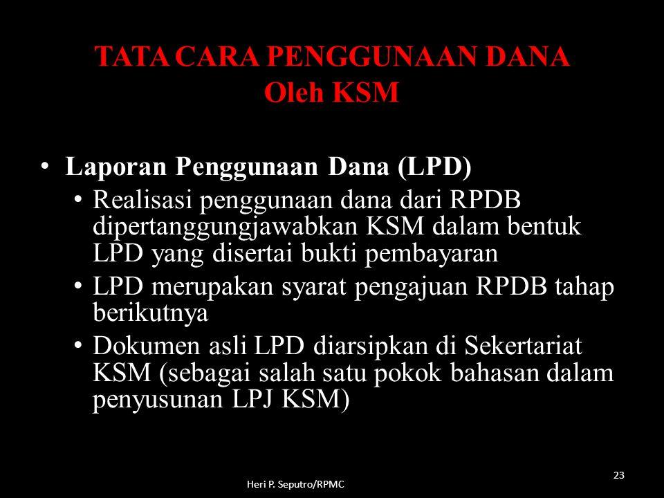 TATA CARA PENGGUNAAN DANA Oleh KSM Heri P. Seputro/RPMC 23 Laporan Penggunaan Dana (LPD) Realisasi penggunaan dana dari RPDB dipertanggungjawabkan KSM