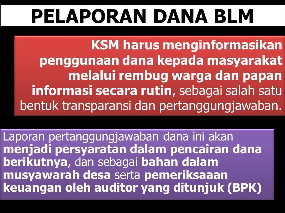 PELAPORAN DANA BLM KSM harus menginformasikan penggunaan dana kepada masyarakat melalui rembug warga dan papan informasi secara rutin, sebagai salah s