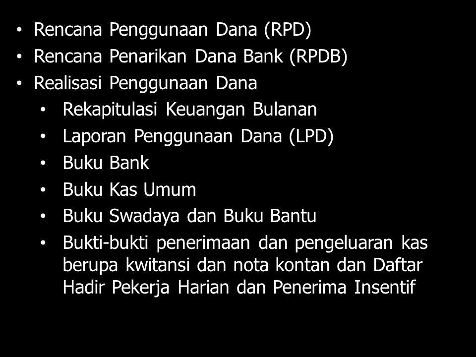 Rencana Penggunaan Dana (RPD) Rencana Penarikan Dana Bank (RPDB) Realisasi Penggunaan Dana Rekapitulasi Keuangan Bulanan Laporan Penggunaan Dana (LPD)