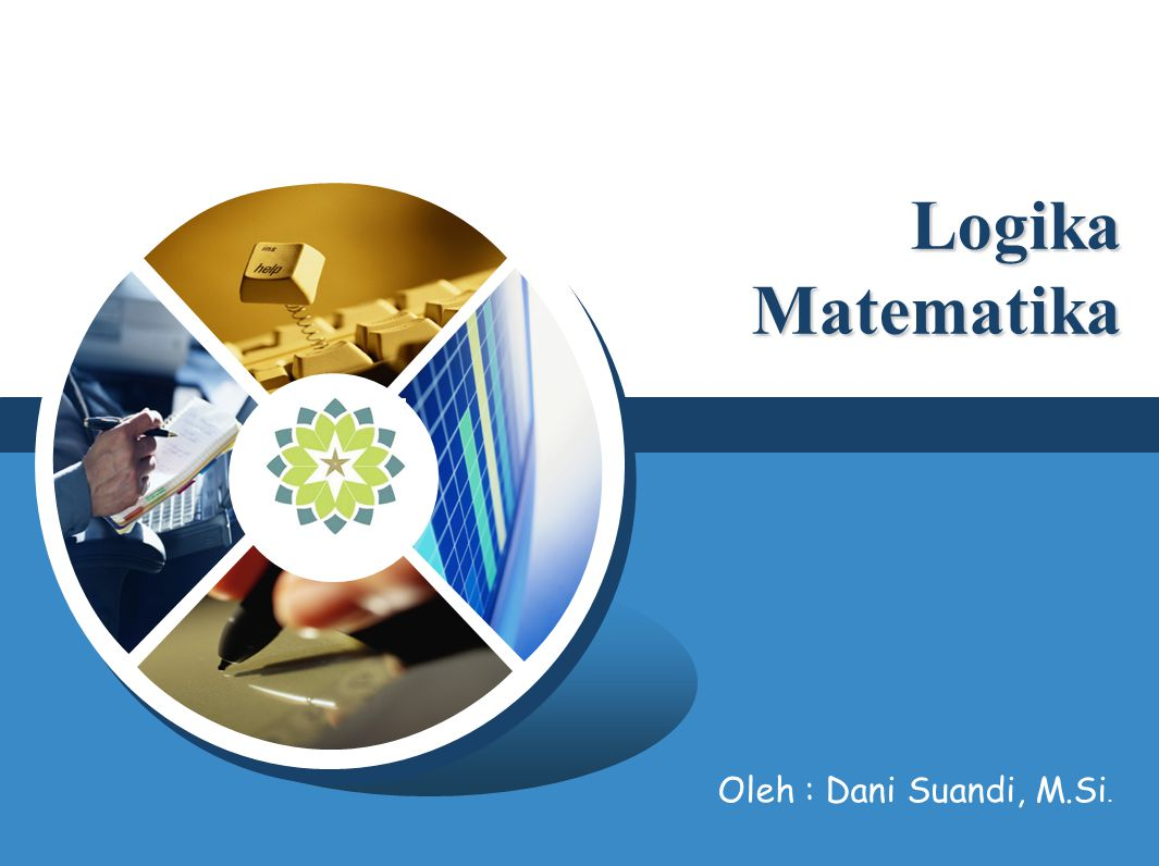 LOGO Logika Matematika Oleh : Dani Suandi, M.Si.