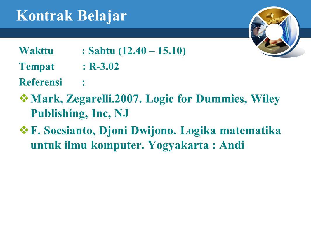 Kontrak Belajar Wakttu : Sabtu (12.40 – 15.10) Tempat : R-3.02 Referensi :  Mark, Zegarelli.2007.