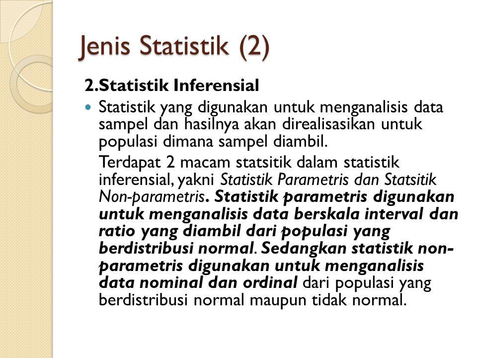 Jenis Statistik (2) 2.Statistik Inferensial Statistik yang digunakan untuk menganalisis data sampel dan hasilnya akan direalisasikan untuk populasi di