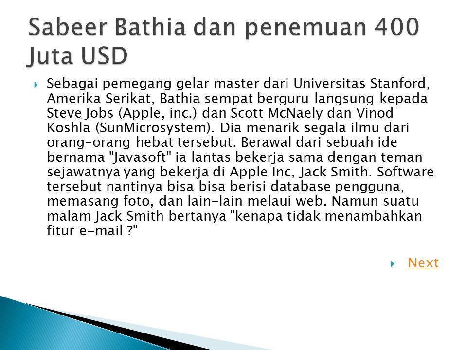  Sebagai pemegang gelar master dari Universitas Stanford, Amerika Serikat, Bathia sempat berguru langsung kepada Steve Jobs (Apple, inc.) dan Scott M