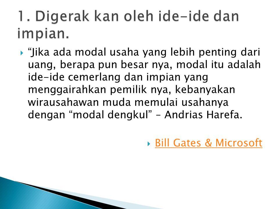 """ """"Jika ada modal usaha yang lebih penting dari uang, berapa pun besar nya, modal itu adalah ide-ide cemerlang dan impian yang menggairahkan pemilik n"""