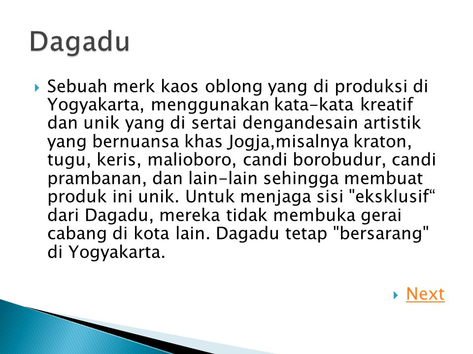  Sebuah merk kaos oblong yang di produksi di Yogyakarta, menggunakan kata-kata kreatif dan unik yang di sertai dengandesain artistik yang bernuansa k