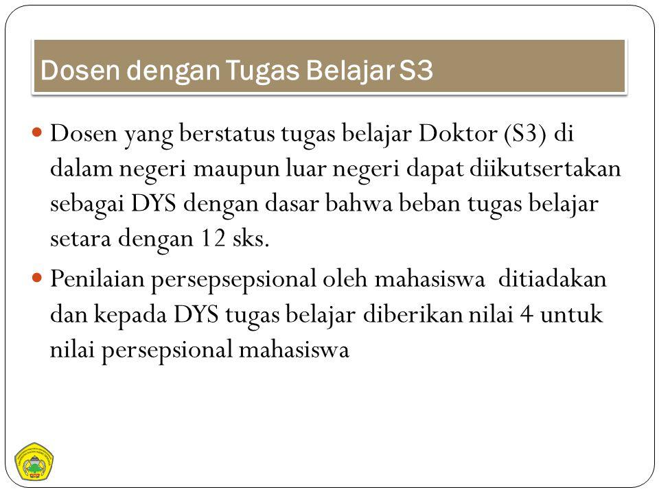 Dosen dengan Tugas Belajar S3 Dosen yang berstatus tugas belajar Doktor (S3) di dalam negeri maupun luar negeri dapat diikutsertakan sebagai DYS denga