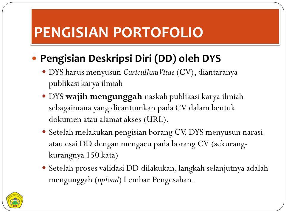 PENGISIAN PORTOFOLIO Pengisian Deskripsi Diri (DD) oleh DYS DYS harus menyusun Curicullum Vitae (CV), diantaranya publikasi karya ilmiah DYS wajib men