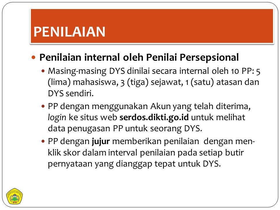 PENILAIAN Penilaian internal oleh Penilai Persepsional Masing-masing DYS dinilai secara internal oleh 10 PP: 5 (lima) mahasiswa, 3 (tiga) sejawat, 1 (