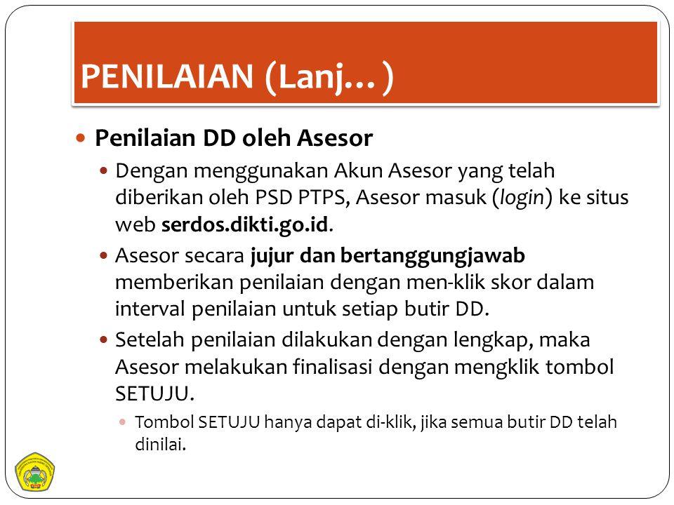 PENILAIAN (Lanj…) Penilaian DD oleh Asesor Dengan menggunakan Akun Asesor yang telah diberikan oleh PSD PTPS, Asesor masuk (login) ke situs web serdos
