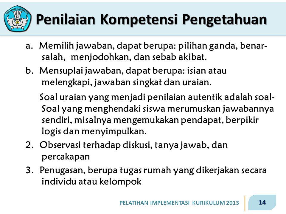 14 PELATIHAN IMPLEMENTASI KURIKULUM 2013 Penilaian Kompetensi Pengetahuan a.